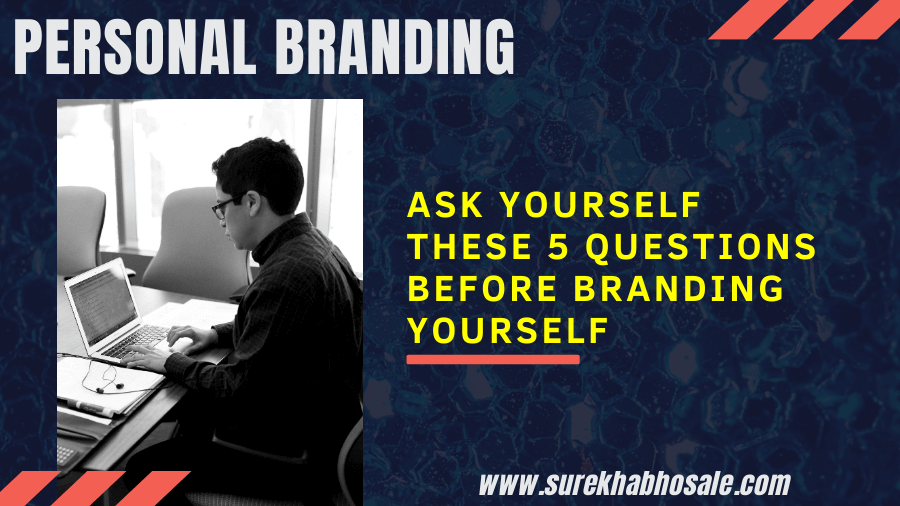 Personal Branding | Ask Yourself These 5 Questions Before Branding Yourself