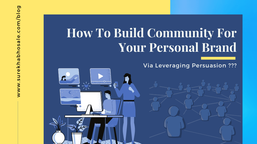 How To Build Community For Your Personal Brand Via Leveraging Persuasion?