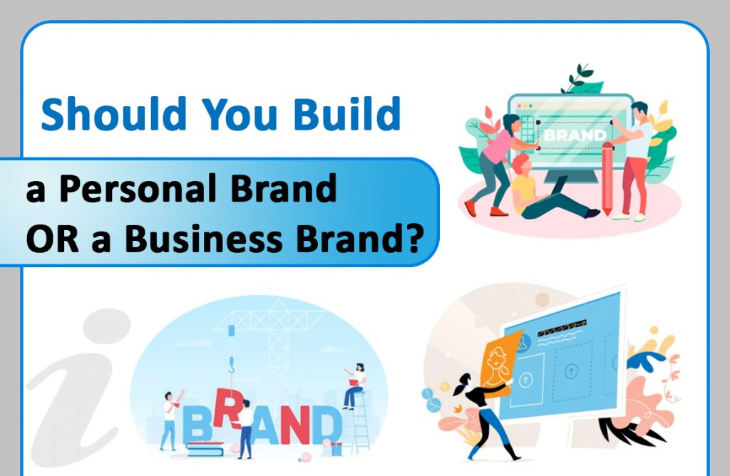 should you build a personal brand or business brand