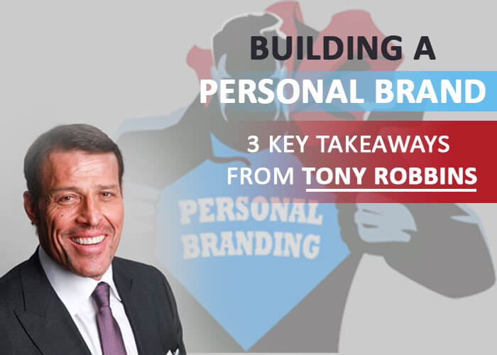 Building a Personal Brand | 3 Key Takeaways From Tony Robbins